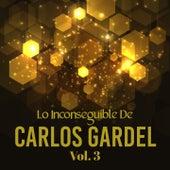 Lo Inconseguible de Carlos Gardel, Vol. 3 de Carlos Gardel