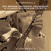 Bill Monroe Centennial Celebration: A Classic Bluegrass Tribute de Various Artists