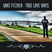 True Love Ways von Mike Fitzner
