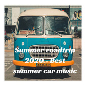 Summer roadtrip 2020 - Best summer car music by Various Artists