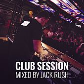 Club Session - Mixed by Jack Rush von Jack Rush