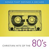 Songs That Defined A Decade: Volume 2 Christian Hits of the 80's von Various Artists