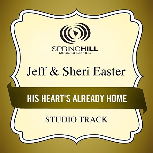 His Heart's Already Home (Studio Track) by Jeff and Sheri Easter