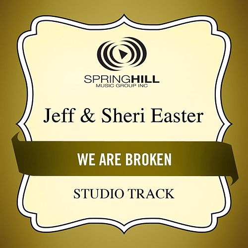 We Are Broken (Studio Track) by Jeff and Sheri Easter