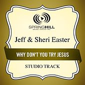 Why Don't You Try Jesus (Studio Track) by Jeff and Sheri Easter