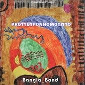 Prottutponnomotitto by Bangla Band