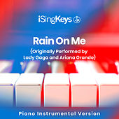 Rain On Me (Originally Performed by Lady Gaga and Ariana Grande) (Piano Instrumental Version) de iSingKeys