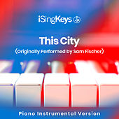 This City (Originally Performed by Sam Fischer) (Piano Instrumental Version) by iSingKeys