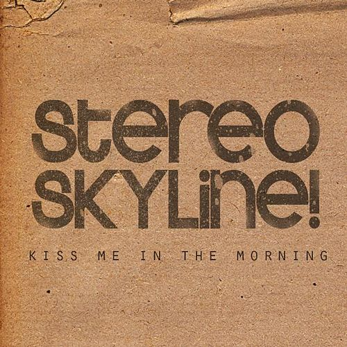 Kiss Me In The Morning - Single by Stereo Skyline