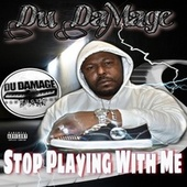 Stop playing with me by Du Damage