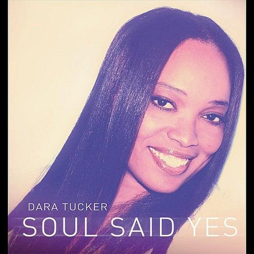 Soul Said Yes by Dara Tucker