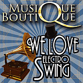 We Love Electro Swing by Musique Boutique