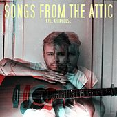 Songs from the Attic by Kyle Kirkhouse