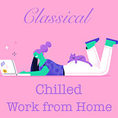 Classical Chilled Work from Home von Various Artists