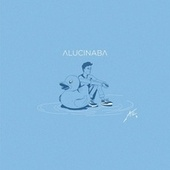 Alucinaba by ATL