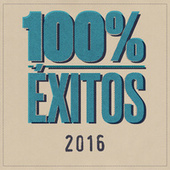 100% Éxitos - 2016 by Various Artists