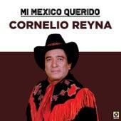 Mi Mexico Querido de Cornelio Reyna