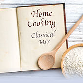 Home Cooking Classical Mix by Various Artists