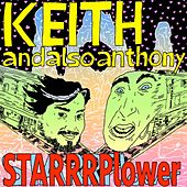 Starrrplower by Keith and Also Anthony