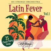 Latin Fever: 25 Classic Party Songs, Vol. 1 de 101 Strings Orchestra