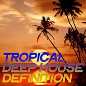 Tropical Deep House Definition di Various Artists