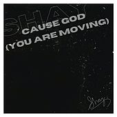 Cause God (You Are Moving) de Shay