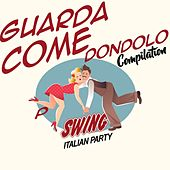 Guarda Come Dondolo Compilation (Swing Italian Party) di Various Artists