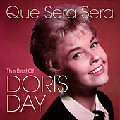 Que Sera Sera: The Best of Doris Day by Doris Day