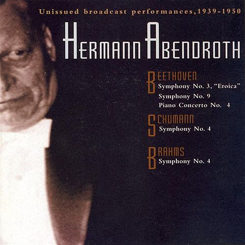 Beethoven: Symphonies Nos. 3 and 9 / Piano Concerto No. 4 / Schumann, R.: Symphony No. 4 / Brahms: Symphony No. 4 (Abendroth) (1939-1950) by Various Artists