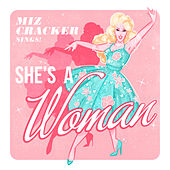 She's A Woman! (On Top of The World) by Miz Cracker