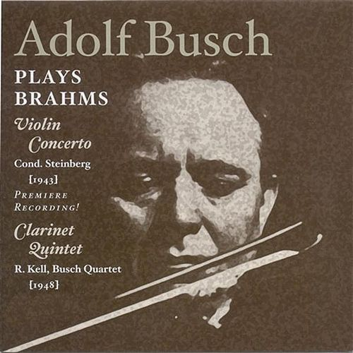 Brahms, J.: Violin Concerto (Busch, New York Philharmonic Symphony, Steinberg) (1943) / Clarinet Quintet (Kell, Busch Quartet) (1948) by Various Artists