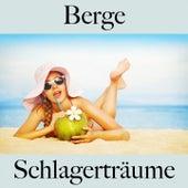 Berge: Schlagerträume - Die Beste Musik Zum Entspannen by Margot Eskens, Freddy Quinn, Peter Kraus, Conny Froboess, Rex Gildo, Ralf Bendix, Jan