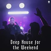 Deep House for the Weekend by Various Artists