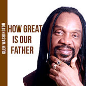How Great is Our Father von Glen Washington