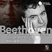 Beethoven: Fur Elise, Bagatelles Opp. 33, 119 & 126 by Paul Lewis