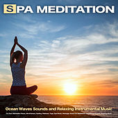 Spa Meditation: Ocean Waves Sounds and Relaxing Instrumental Music For Spa, Meditation Music, Mindfulness, Healing, Wellness, Yoga, Spa Music, Massage, Music For Meditation and Nature Sounds Sleeping Music by Spa Music (1)