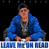 Leave Me On Read by YK Osiris