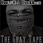 The Gray Tape by Dough Dollaz