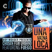 Una Vaina Loca (feat. Fuego) - Single by Boy Wonder