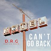 Can't Go Back (feat. Lil Cuete) by Dr G