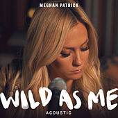 Wild as Me (Acoustic) by Meghan Patrick