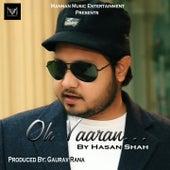 Oh Yaaran by Hasan Shah