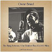 The Flying Fortress / Our Bomber Flies 10,000 Miles (All Tracks Remastered) van Oscar Brand
