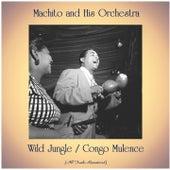 Wild Jungle / Congo Mulence (All Tracks Remastered) by Machito