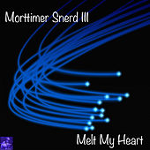 Melt My Heart by Morttimer Snerd III