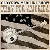 Pray for America by Old Crow Medicine Show