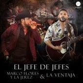 El Jefe de Jefes (feat. La Ventaja) de Marco Flores y La Jerez