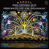Händel: Music for the Royal Fireworks, HWV 351; Overture to Berenice, HWV 38 & Concerto in F Major, HWV 334 de Pierre Boulez
