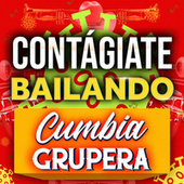 Contágiate Bailando Cumbia Grupera de Various Artists