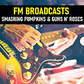 FM Broadcasts Smashing Pumpkins & Guns N' Roses van Smashing Pumpkins
